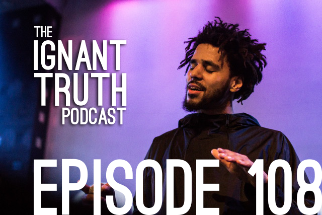 "108 Ignant Truth Podcast – ""Only People From NC like J Cole"""