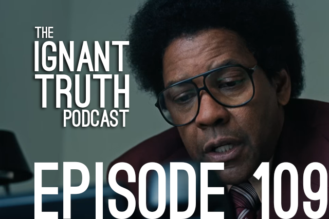 "109 Ignant Truth Podcast – ""When Was The Last Time a Black Actor Had a Good Movie?"""